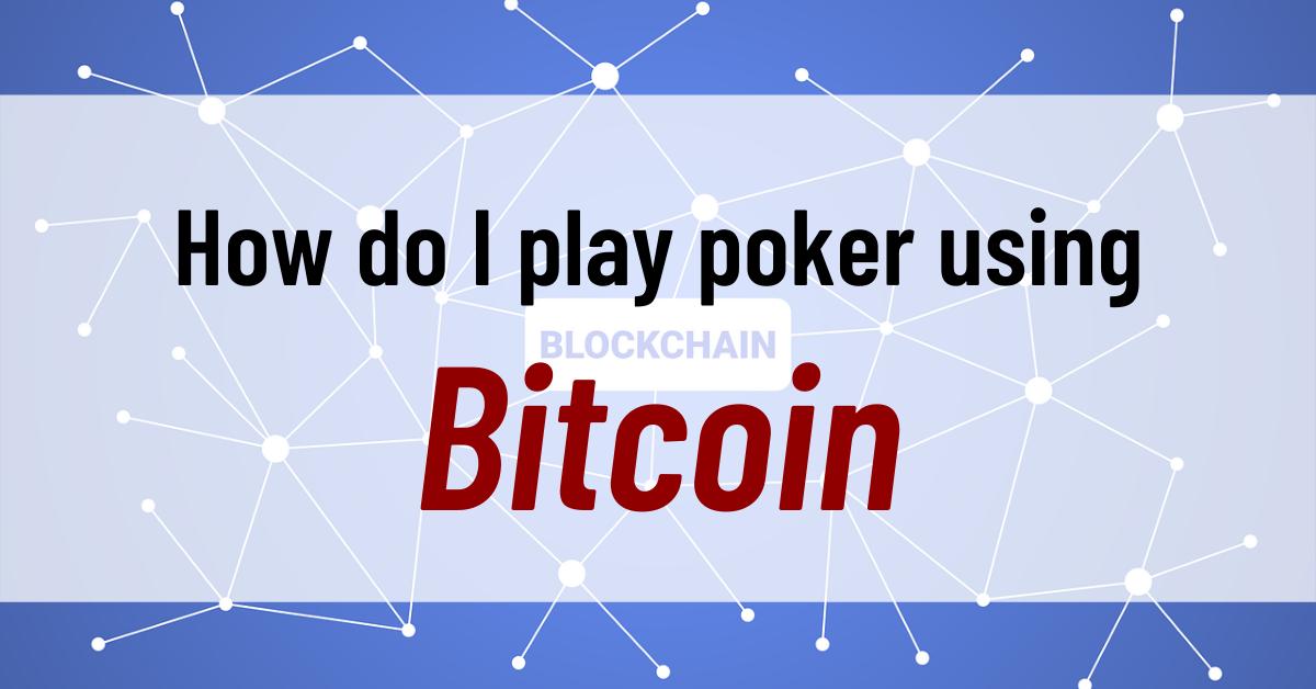 How do I play poker using bitcoin