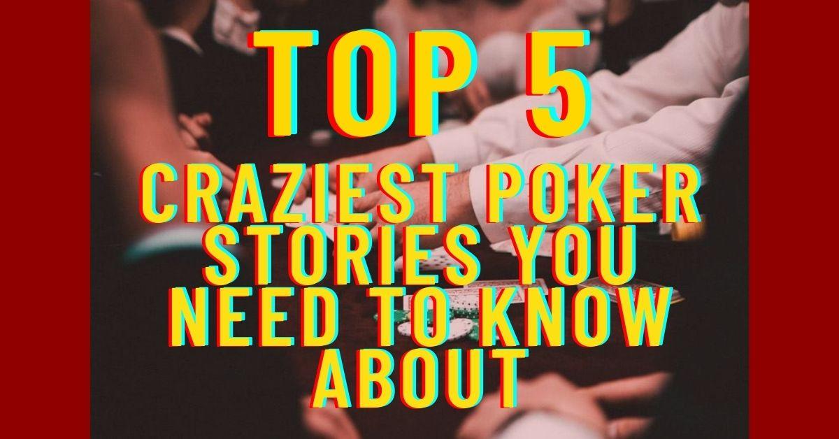 Craziest Poker Stories