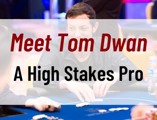 Meet Tom Dwan: A high Stakes Pro