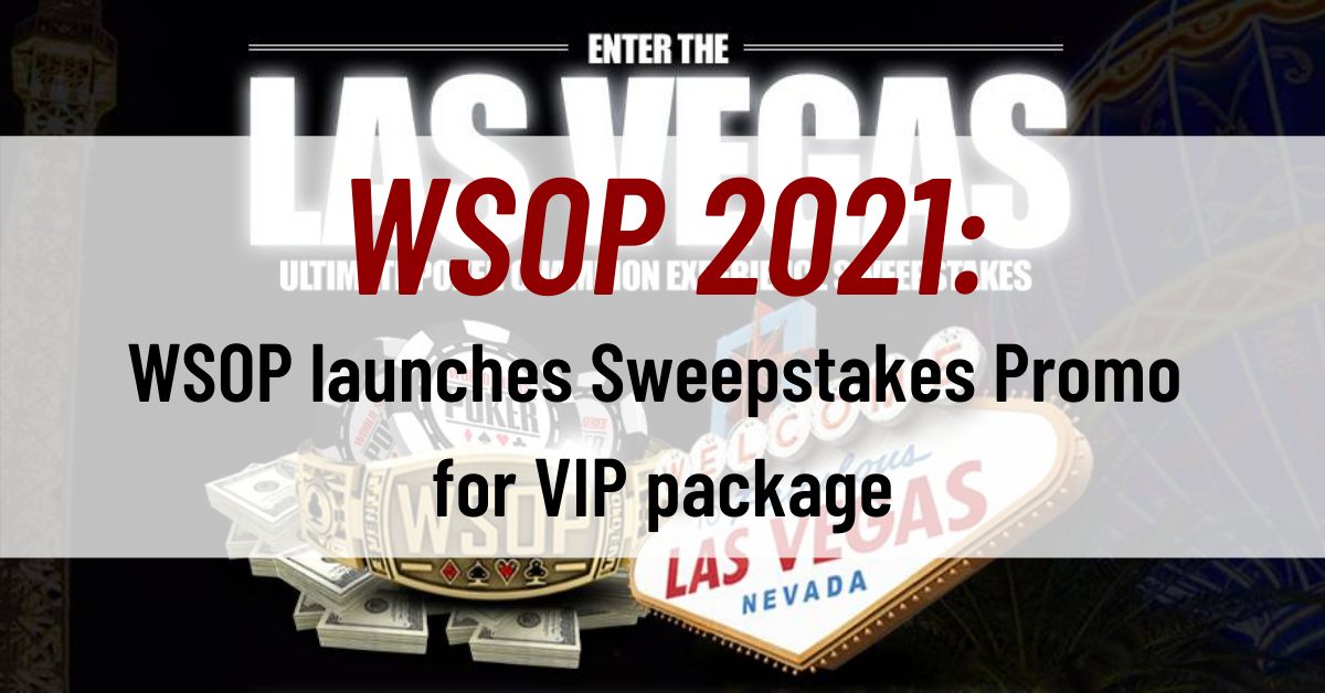 WSOP 2021: WSOP launches Sweepstakes Promo for VIP package