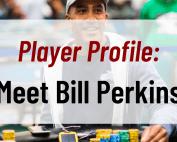 Player Profile Meet Bill Perkins