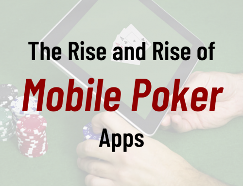 The Rise and Rise of Mobile Poker Apps