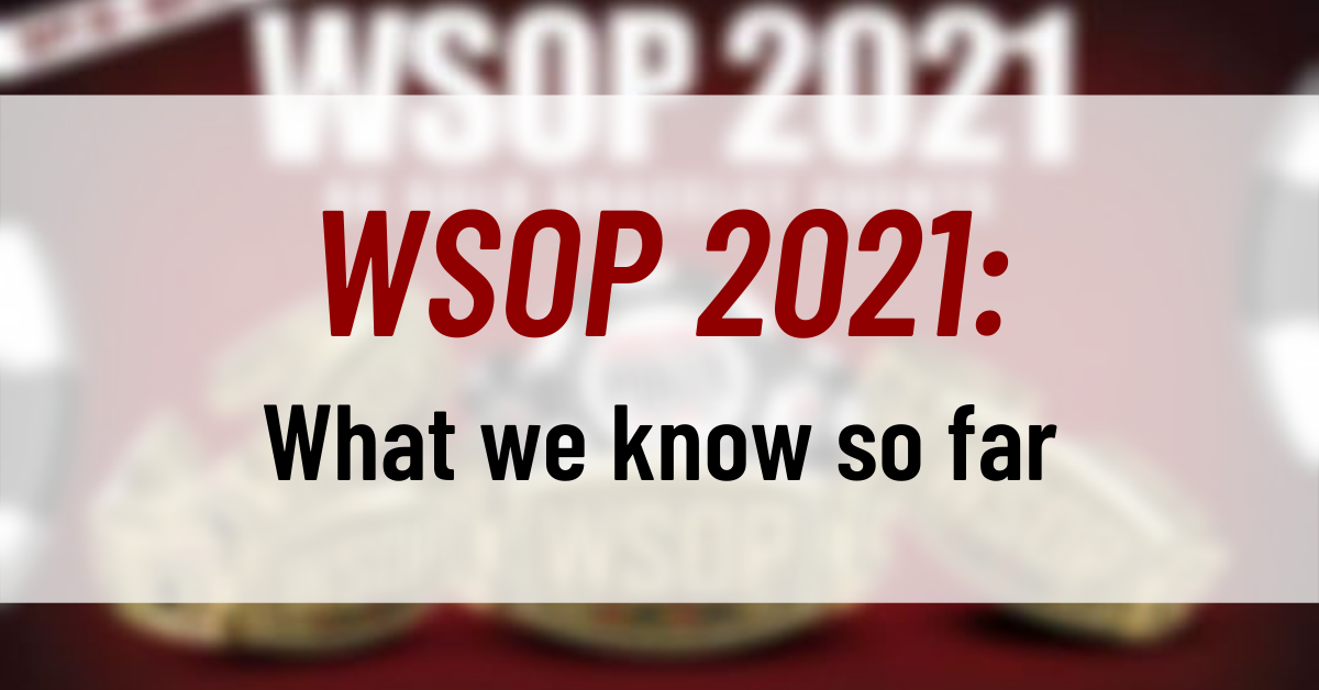 WSOP 2021: What we know so far
