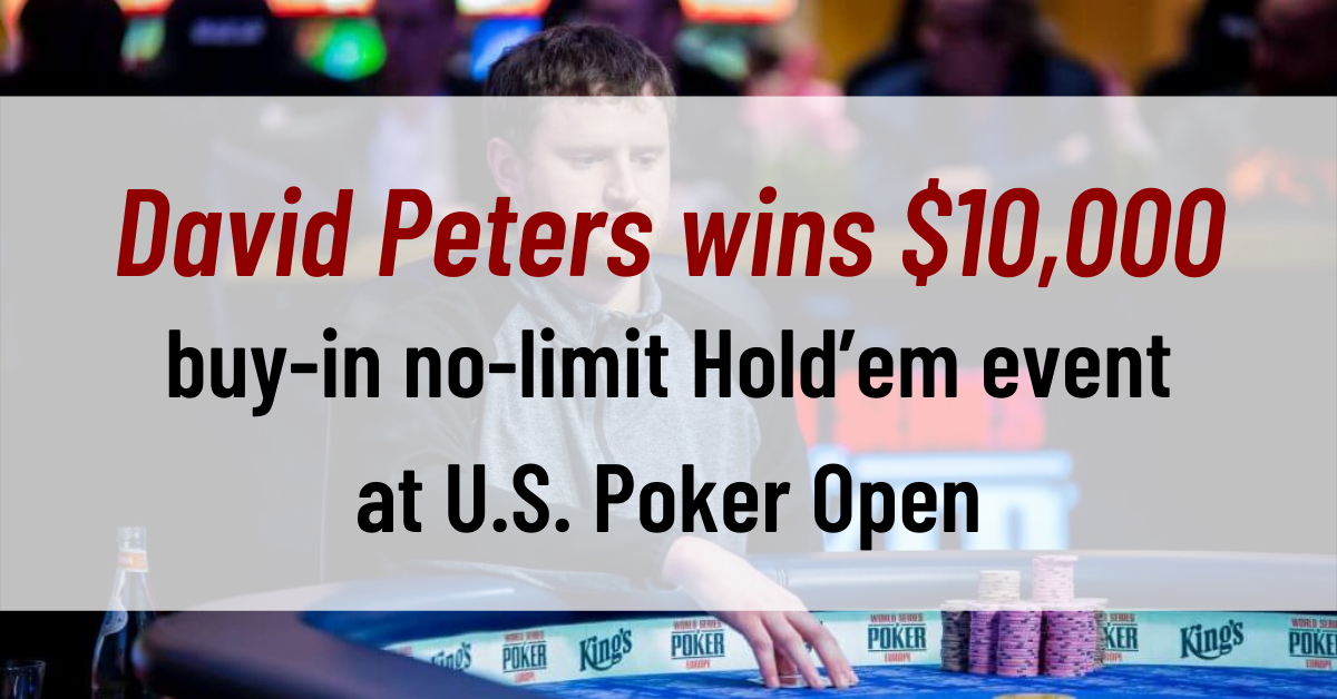 David Peters wins $10,000 buy-in no-limit Hold'em event at U.S. Poker Open