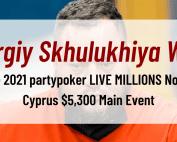 Giorgiy Skhulukhiya Wins the 2021 partypoker LIVE MILLIONS North Cyprus $5,300 Main Event