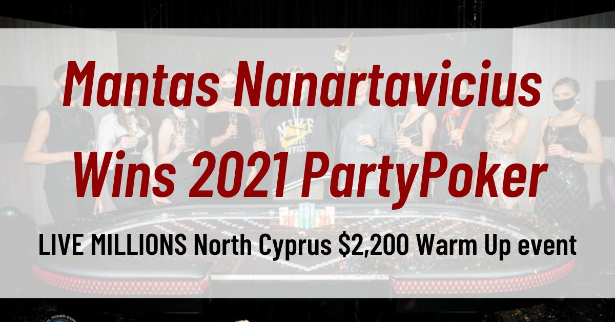 Mantas Nanartavicius Wins the 2021 partypoker LIVE MILLIONS North Cyprus $2,200 Warm Up event