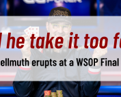 Phil Hellmuth erupts at a WSOP Final Table. Did he take it too far
